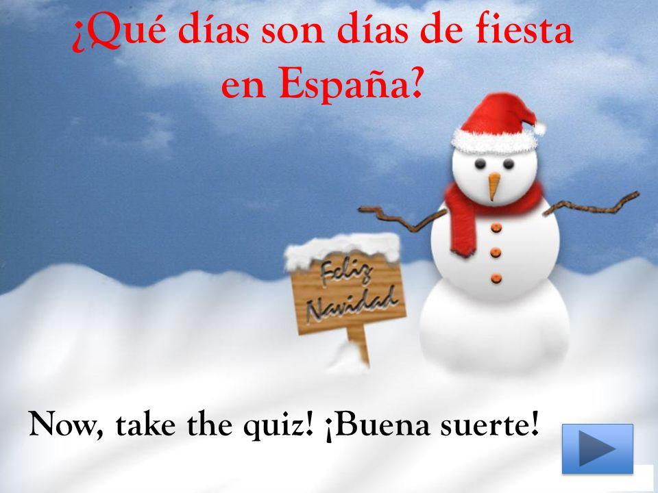 ¿Qué días son días de fiesta en España Now, take the quiz! ¡Buena suerte!