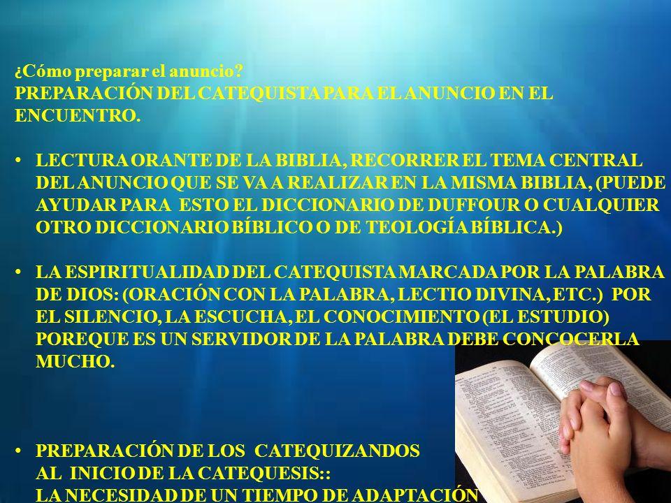 ¿ Cómo preparar el anuncio? PREPARACIÓN DEL CATEQUISTA PARA EL ANUNCIO EN EL ENCUENTRO. LECTURA ORANTE DE LA BIBLIA, RECORRER EL TEMA CENTRAL DEL ANUN