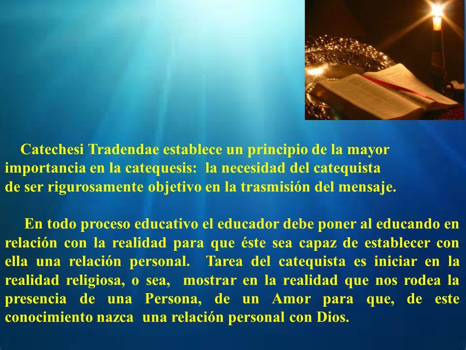 Catechesi Tradendae establece un principio de la mayor importancia en la catequesis: la necesidad del catequista de ser rigurosamente objetivo en la t