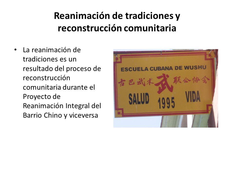 Reanimación de tradiciones y reconstrucción comunitaria La reanimación de tradiciones es un resultado del proceso de reconstrucción comunitaria durante el Proyecto de Reanimación Integral del Barrio Chino y viceversa