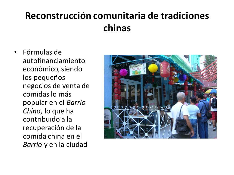 Reconstrucción comunitaria de tradiciones chinas Fórmulas de autofinanciamiento económico, siendo los pequeños negocios de venta de comidas lo más popular en el Barrio Chino, lo que ha contribuido a la recuperación de la comida china en el Barrio y en la ciudad