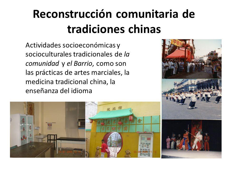 Reconstrucción comunitaria de tradiciones chinas Actividades socioeconómicas y socioculturales tradicionales de la comunidad y el Barrio, como son las prácticas de artes marciales, la medicina tradicional china, la enseñanza del idioma