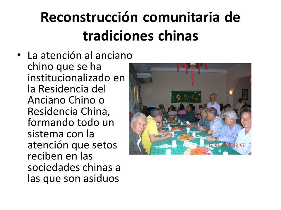 Reconstrucción comunitaria de tradiciones chinas La atención al anciano chino que se ha institucionalizado en la Residencia del Anciano Chino o Residencia China, formando todo un sistema con la atención que setos reciben en las sociedades chinas a las que son asiduos