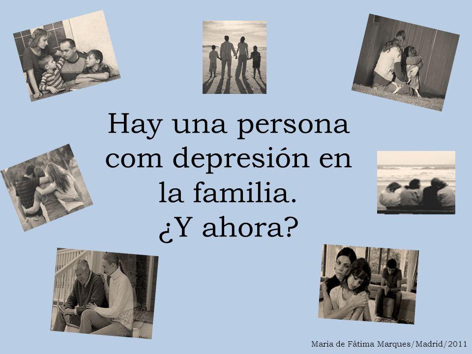 Hay una persona com depresión en la familia. ¿Y ahora? Maria de Fátima Marques/Madrid/2011