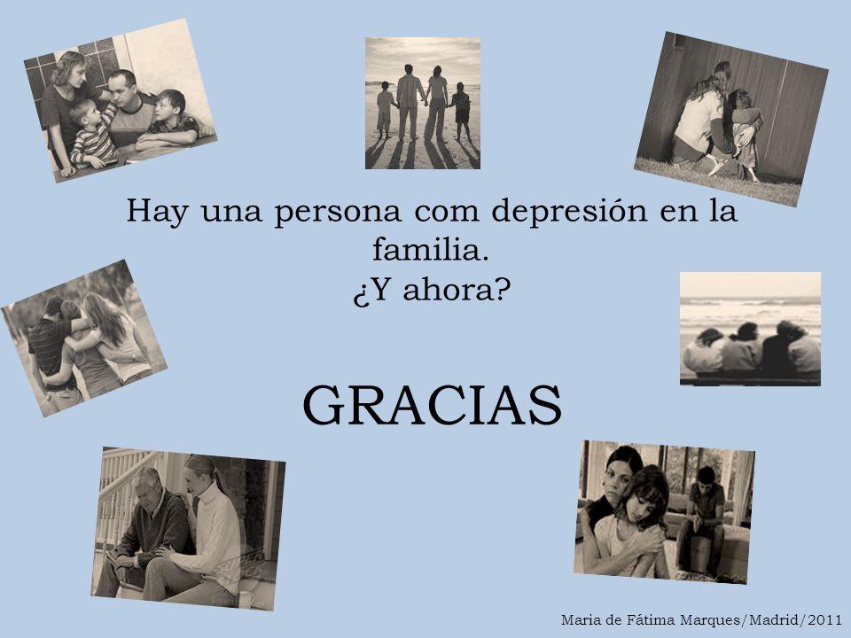 Hay una persona com depresión en la familia. ¿Y ahora? Maria de Fátima Marques/Madrid/2011 GRACIAS