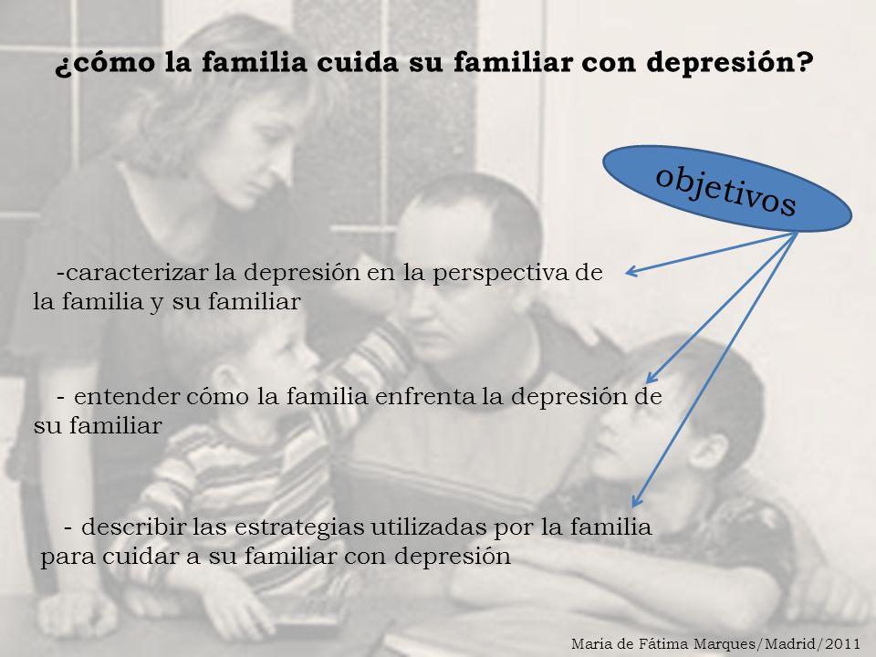Maria de Fátima Marques/Madrid/2011 ¿cómo la familia cuida su familiar con depresión.