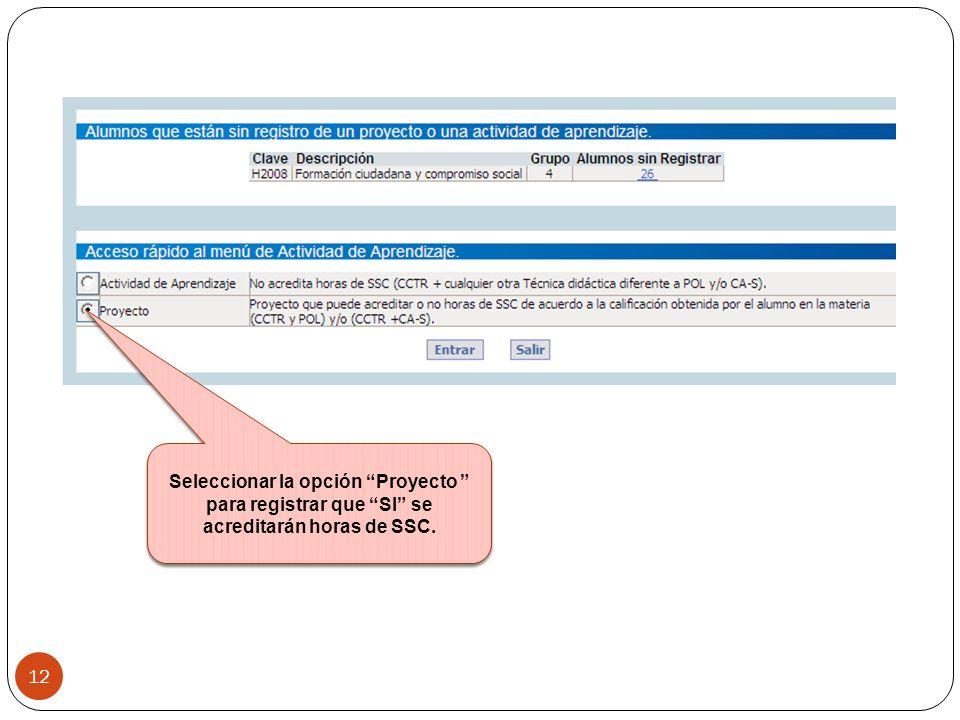 Seleccionar la opción Proyecto para registrar que SI se acreditarán horas de SSC. 12