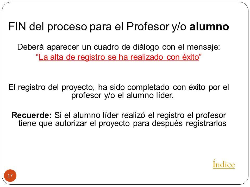 17 FIN del proceso para el Profesor y/o alumno Deberá aparecer un cuadro de diálogo con el mensaje: La alta de registro se ha realizado con éxito El r