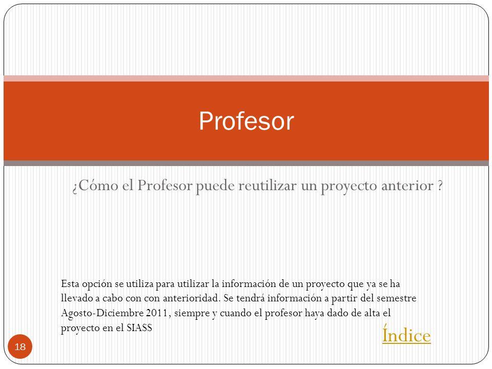 ¿Cómo el Profesor puede reutilizar un proyecto anterior ? 18 Profesor Índice Esta opción se utiliza para utilizar la información de un proyecto que ya
