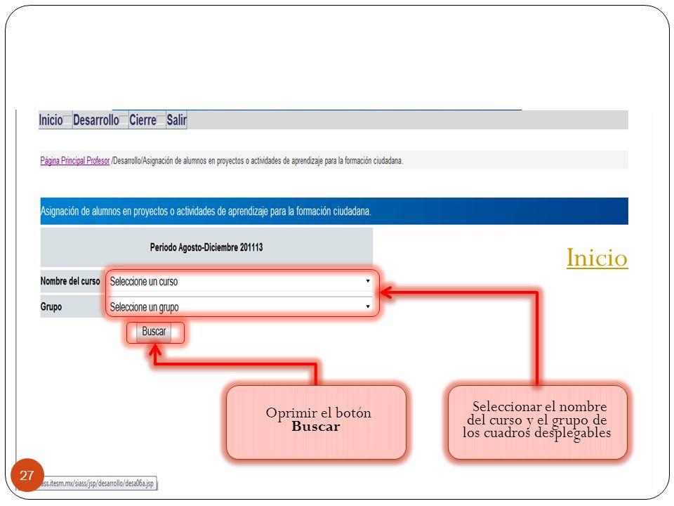 Seleccionar el nombre del curso y el grupo de los cuadros desplegables Oprimir el botón Buscar 27 Inicio