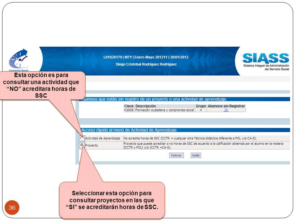 Seleccionar esta opción para consultar proyectos en las que SI se acreditarán horas de SSC. Esta opción es para consultar una actividad que NO acredit