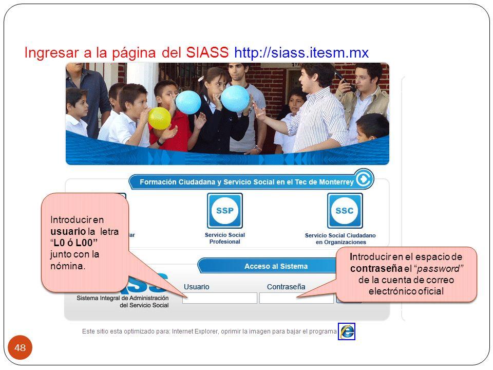 Ingresar a la página del SIASS http://siass.itesm.mx 48 Introducir en el espacio de contraseña el password de la cuenta de correo electrónico oficial