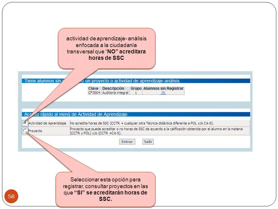 Seleccionar esta opción para registrar, consultar proyectos en las que SI se acreditarán horas de SSC. 58 actividad de aprendizaje- análisis enfocada