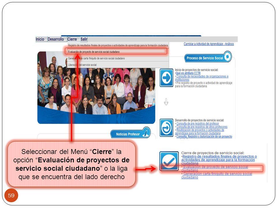 Seleccionar del Menú Cierre la opción Evaluación de proyectos de servicio social ciudadano o la liga que se encuentra del lado derecho 59