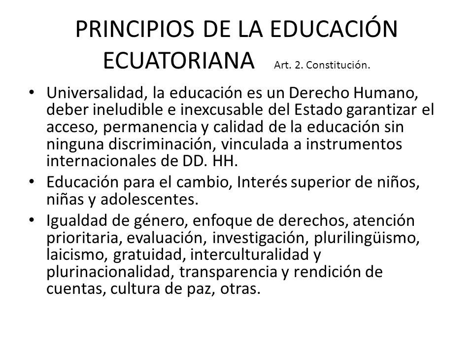 PRINCIPIOS DE LA EDUCACIÓN ECUATORIANA Art. 2. Constitución. Universalidad, la educación es un Derecho Humano, deber ineludible e inexcusable del Esta