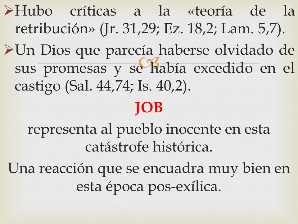 Hubo críticas a la «teoría de la retribución» (Jr. 31,29; Ez. 18,2; Lam. 5,7). Un Dios que parecía haberse olvidado de sus promesas y se había excedid