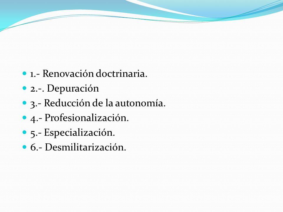 1.- Renovación doctrinaria.2.-. Depuración 3.- Reducción de la autonomía.