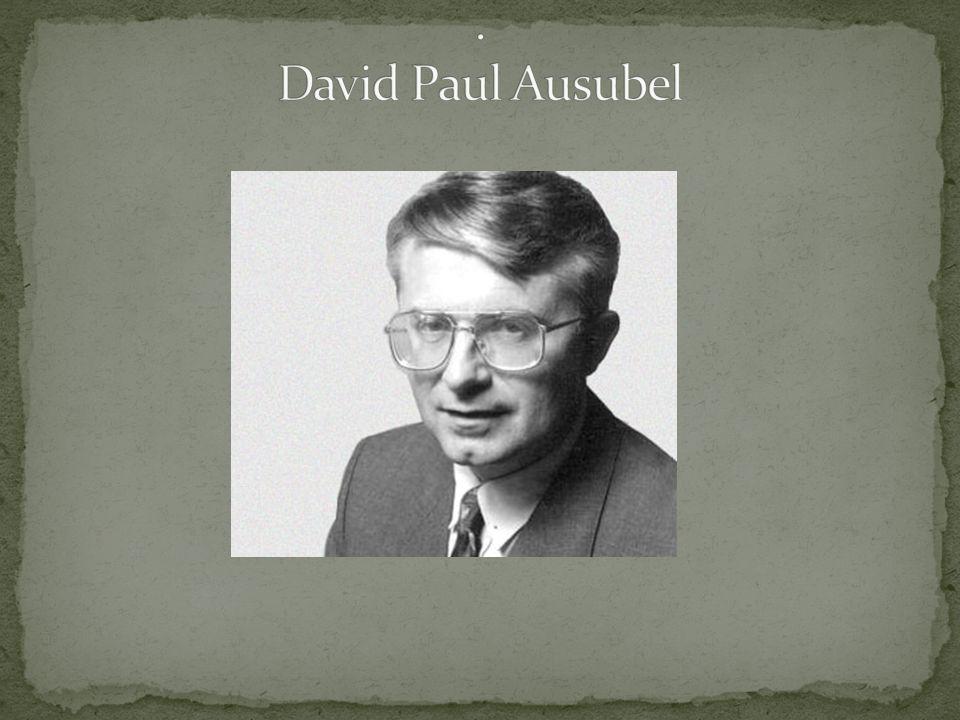 David Paul Ausubel (Nueva York, 1918 - 2008 ), psicólogo y pedagogo estadounidense, una de las personalidades más importantes del constructivismo.