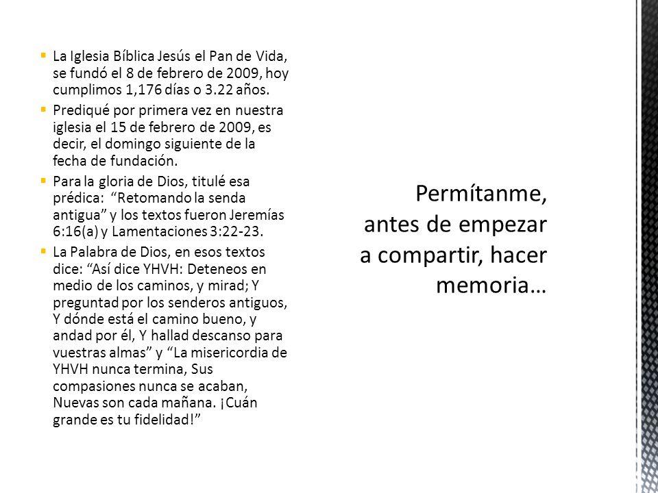 La Iglesia Bíblica Jesús el Pan de Vida, se fundó el 8 de febrero de 2009, hoy cumplimos 1,176 días o 3.22 años. Prediqué por primera vez en nuestra i