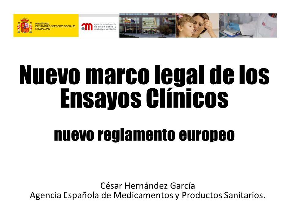 Nuevo marco legal de los Ensayos Clínicos nuevo reglamento europeo César Hernández García Agencia Española de Medicamentos y Productos Sanitarios.