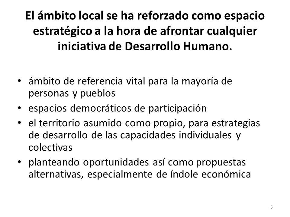 El ámbito local se ha reforzado como espacio estratégico a la hora de afrontar cualquier iniciativa de Desarrollo Humano. ámbito de referencia vital p