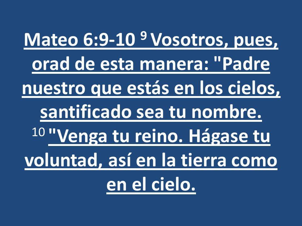 Mateo 6:9-10 9 Vosotros, pues, orad de esta manera: