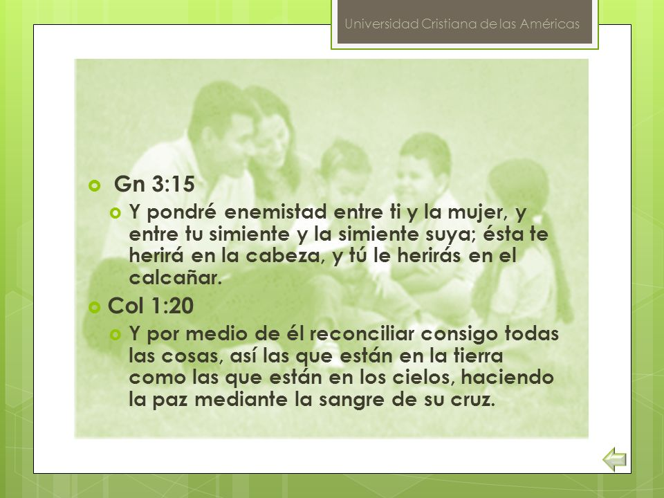 Gn 3:15 Y pondré enemistad entre ti y la mujer, y entre tu simiente y la simiente suya; ésta te herirá en la cabeza, y tú le herirás en el calcañar. C