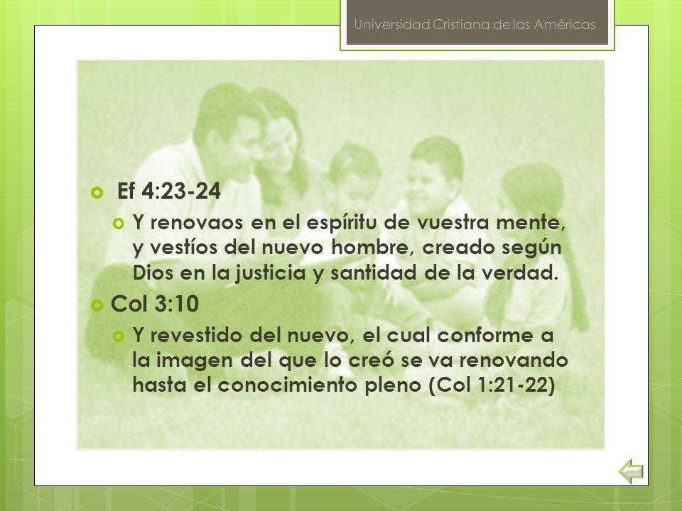 Universidad Cristiana de las Américas Ef 4:23-24 Y renovaos en el espíritu de vuestra mente, y vestíos del nuevo hombre, creado según Dios en la justi