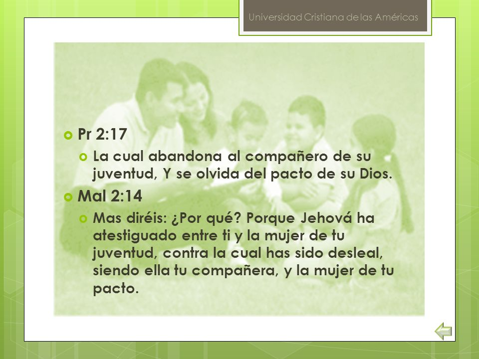 Universidad Cristiana de las Américas Pr 2:17 La cual abandona al compañero de su juventud, Y se olvida del pacto de su Dios. Mal 2:14 Mas diréis: ¿Po