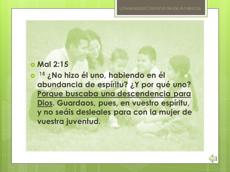 Universidad Cristiana de las Américas Mal 2:15 15 ¿No hizo él uno, habiendo en él abundancia de espíritu? ¿Y por qué uno? Porque buscaba una descenden