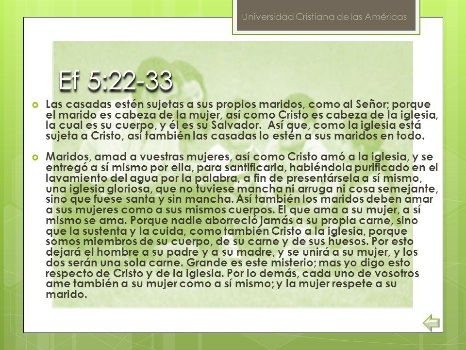 Universidad Cristiana de las Américas Ef 5:22-33Ef 5:22-33 Las casadas estén sujetas a sus propios maridos, como al Señor; porque el marido es cabeza