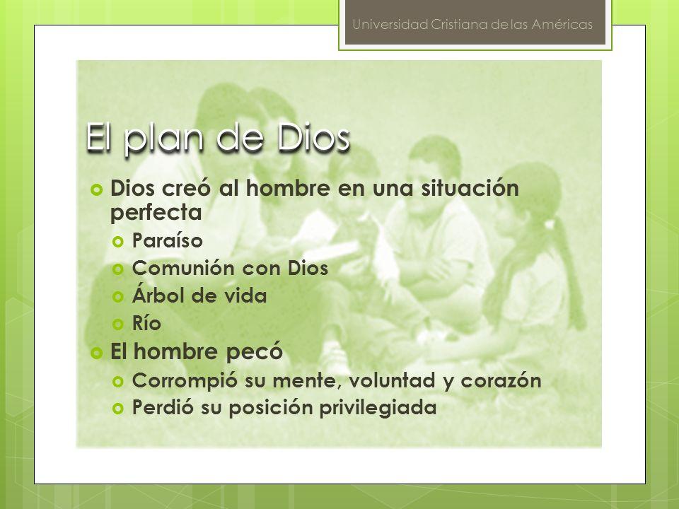Universidad Cristiana de las Américas El plan de Dios Dios creó al hombre en una situación perfecta Paraíso Comunión con Dios Árbol de vida Río El hom