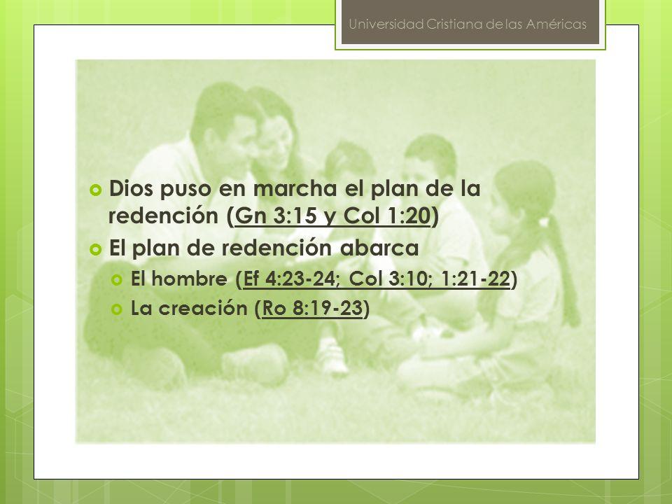 Universidad Cristiana de las Américas Dios puso en marcha el plan de la redención (Gn 3:15 y Col 1:20)Gn 3:15 y Col 1:20 El plan de redención abarca E