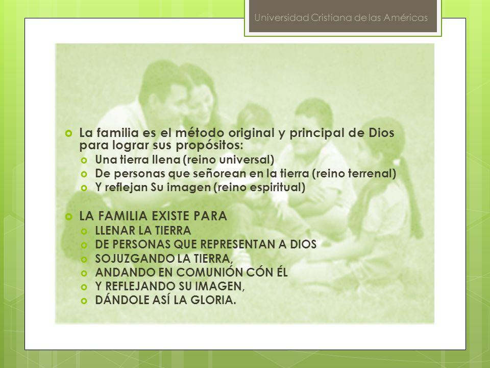 Universidad Cristiana de las Américas La familia es el método original y principal de Dios para lograr sus propósitos: Una tierra llena (reino univers