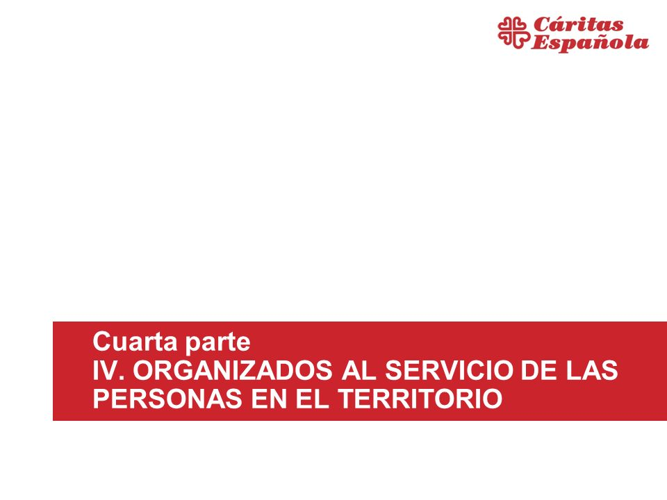 Cuarta parte IV. ORGANIZADOS AL SERVICIO DE LAS PERSONAS EN EL TERRITORIO