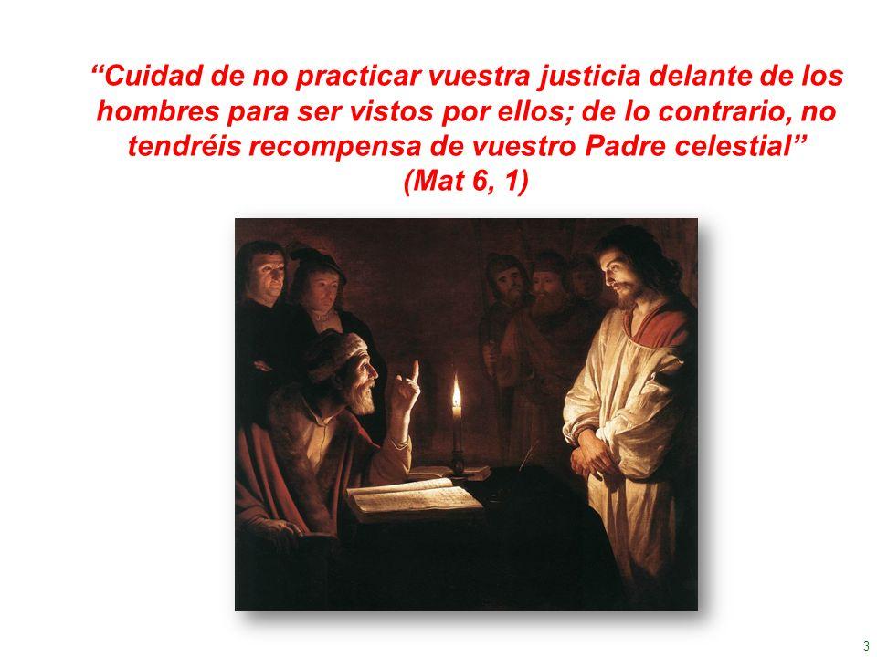 3 Cuidad de no practicar vuestra justicia delante de los hombres para ser vistos por ellos; de lo contrario, no tendréis recompensa de vuestro Padre c