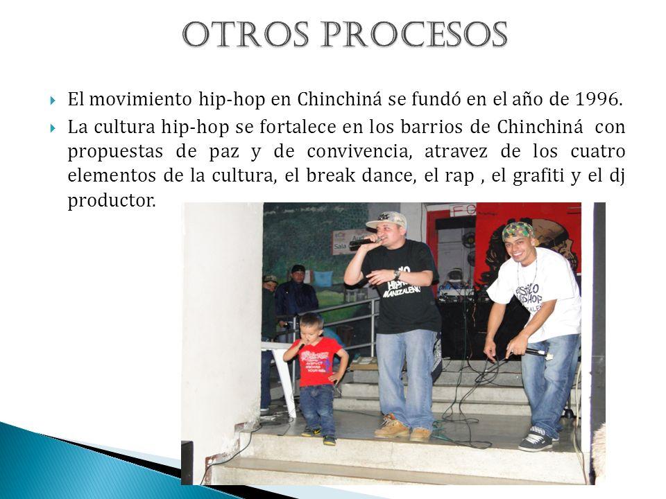 El movimiento hip-hop en Chinchiná se fundó en el año de 1996. La cultura hip-hop se fortalece en los barrios de Chinchiná con propuestas de paz y de