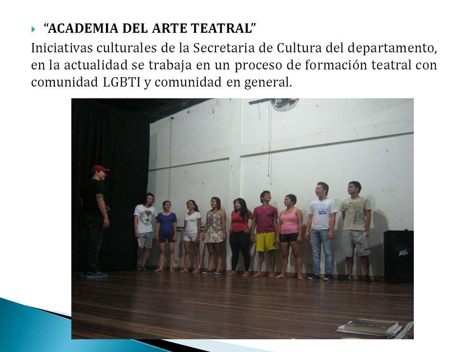 ACADEMIA DEL ARTE TEATRAL Iniciativas culturales de la Secretaria de Cultura del departamento, en la actualidad se trabaja en un proceso de formación teatral con comunidad LGBTI y comunidad en general.