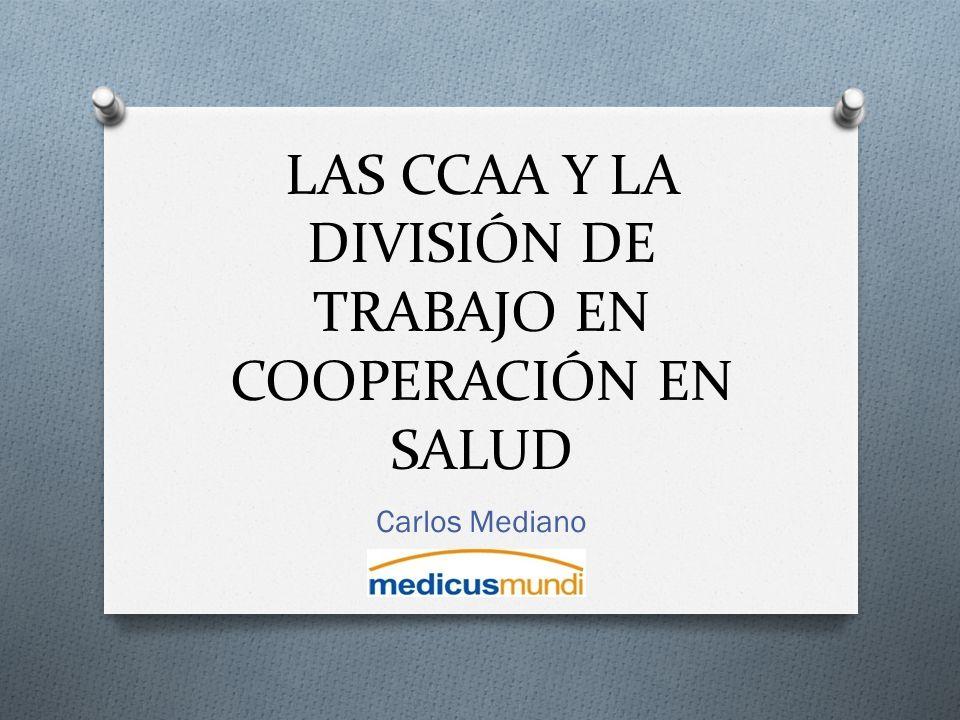LAS CCAA Y LA DIVISIÓN DE TRABAJO EN COOPERACIÓN EN SALUD Carlos Mediano