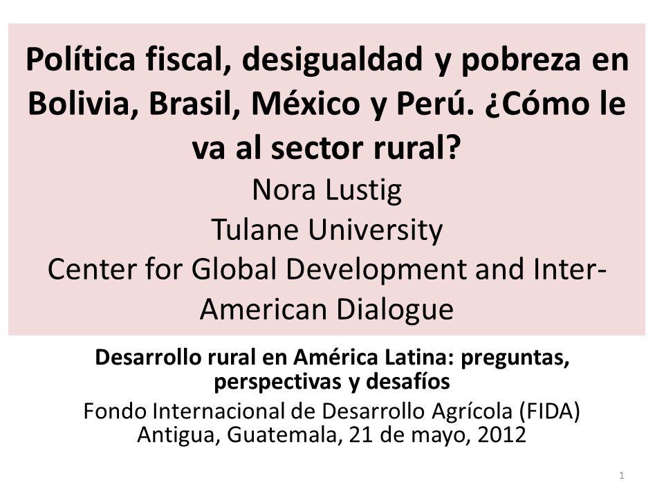 Política fiscal, desigualdad y pobreza en Bolivia, Brasil, México y Perú. ¿Cómo le va al sector rural? Nora Lustig Tulane University Center for Global