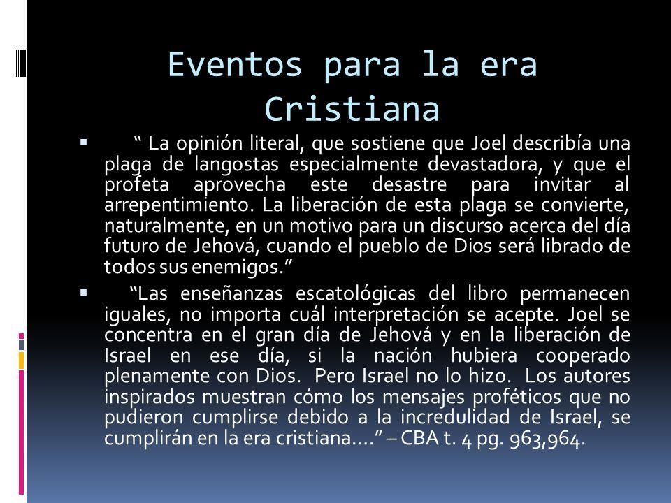 Eventos para la era Cristiana La opinión literal, que sostiene que Joel describía una plaga de langostas especialmente devastadora, y que el profeta a