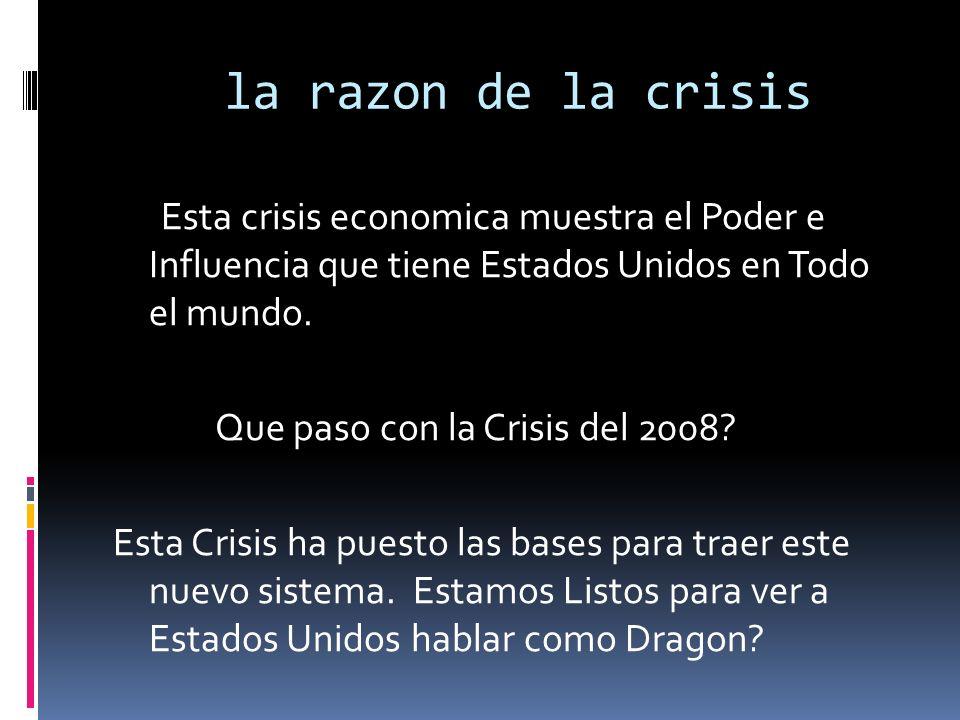 la razon de la crisis Esta crisis economica muestra el Poder e Influencia que tiene Estados Unidos en Todo el mundo. Que paso con la Crisis del 2008?
