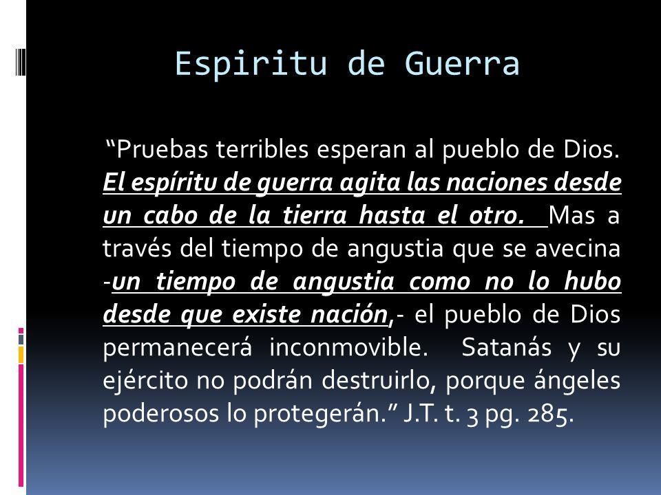 Espiritu de Guerra Pruebas terribles esperan al pueblo de Dios. El espíritu de guerra agita las naciones desde un cabo de la tierra hasta el otro. Mas