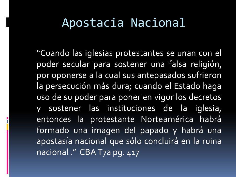Apostacia Nacional Cuando las iglesias protestantes se unan con el poder secular para sostener una falsa religión, por oponerse a la cual sus antepasa