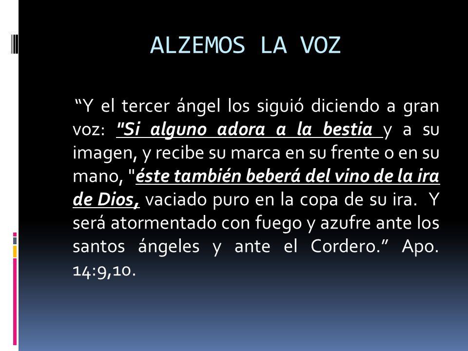 ALZEMOS LA VOZ Y el tercer ángel los siguió diciendo a gran voz:
