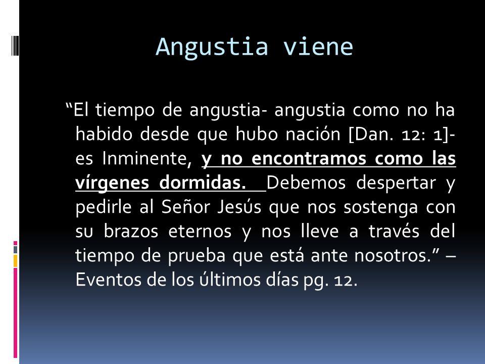 Angustia viene El tiempo de angustia- angustia como no ha habido desde que hubo nación [Dan. 12: 1]- es Inminente, y no encontramos como las vírgenes
