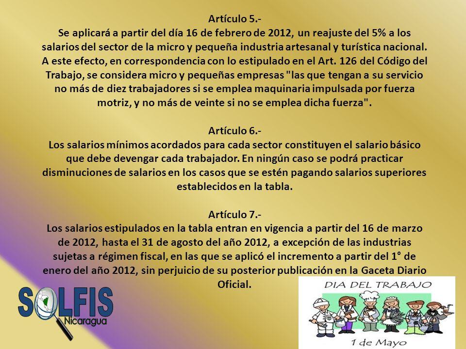 Artículo 5.- Se aplicará a partir del día 16 de febrero de 2012, un reajuste del 5% a los salarios del sector de la micro y pequeña industria artesana