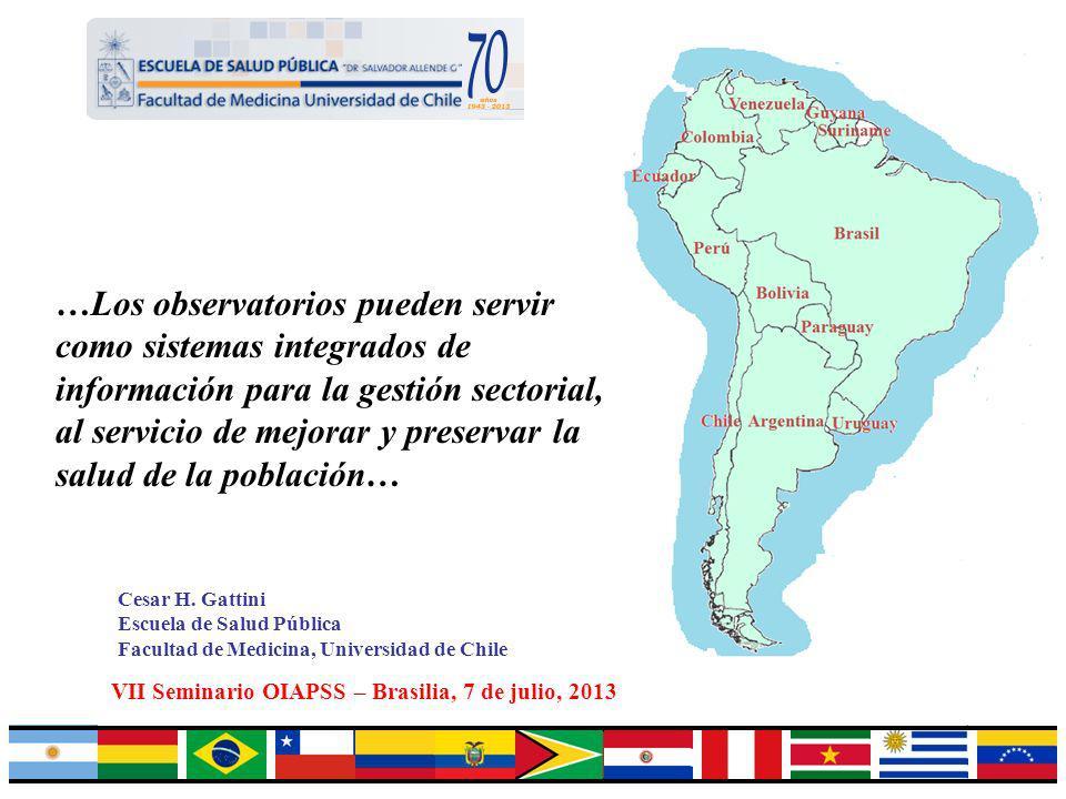 16 Cesar H. Gattini Escuela de Salud Pública Facultad de Medicina, Universidad de Chile VII Seminario OIAPSS – Brasilia, 7 de julio, 2013 …Los observa