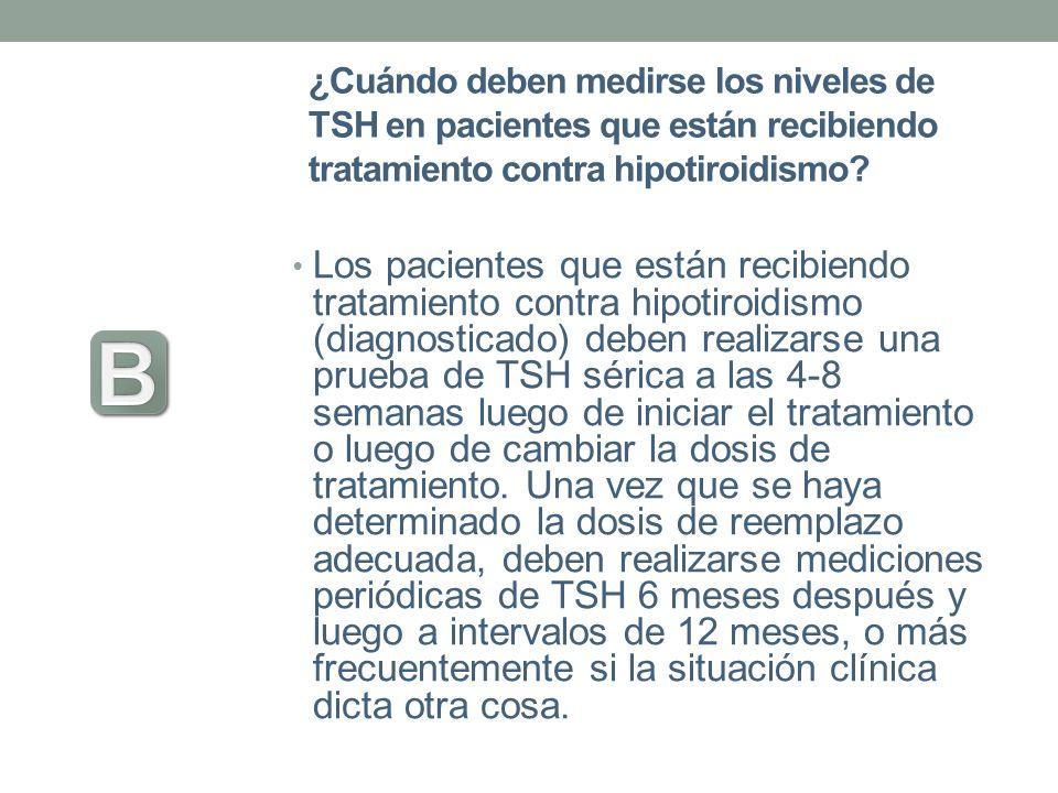 ¿Cuándo deben medirse los niveles de TSH en pacientes que están recibiendo tratamiento contra hipotiroidismo? Los pacientes que están recibiendo trata