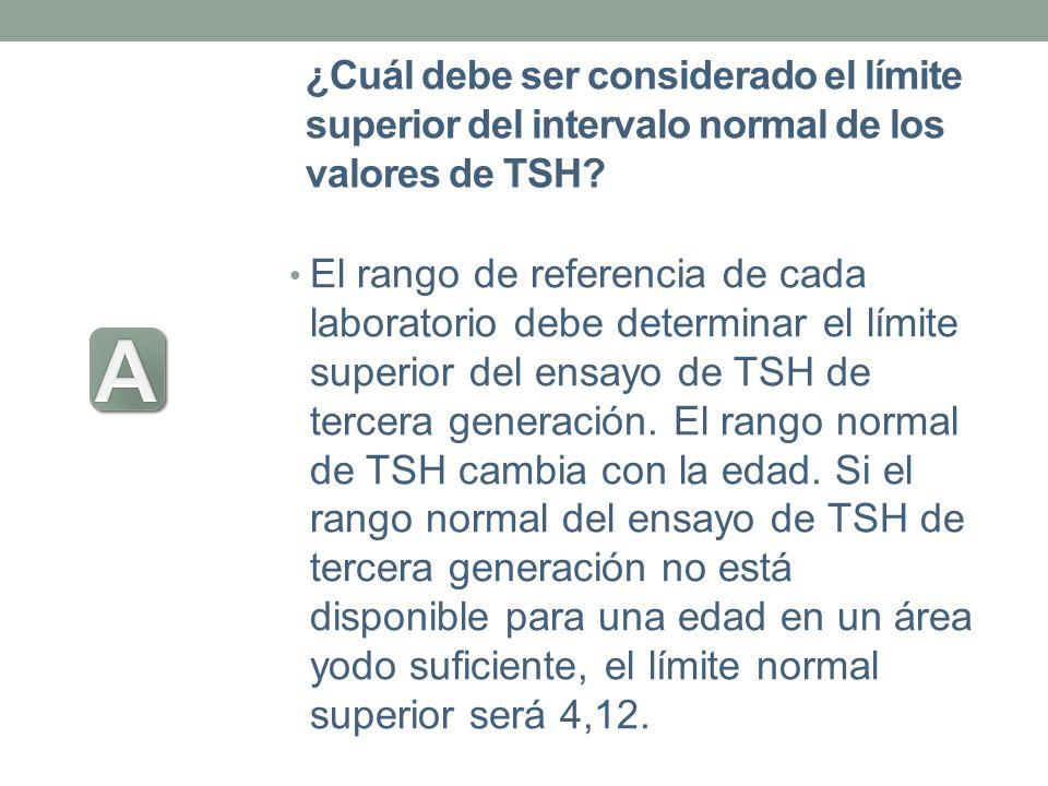 ¿Cuál debe ser considerado el límite superior del intervalo normal de los valores de TSH? El rango de referencia de cada laboratorio debe determinar e